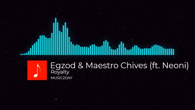 Egzod & Maestro Chives - Royalty (ft. Neoni)