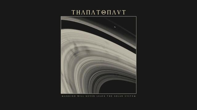Thanatonaut - Mankind Will Never Leave the Solar System