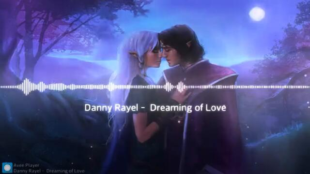 Danny Rayel ♛ Dreaming of Love ♛ ( Fantasy music) ♪☼♪ -ღڿڰۣڿღ 🌸